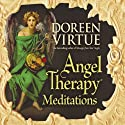 Angel Therapy Meditations  by Doreen Virtue Narrated by Doreen Virtue
