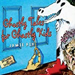 Ghostly Tales for Ghastly Kids | Jamie Rix