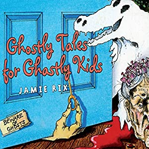 Ghostly Tales for Ghastly Kids | [Jamie Rix]