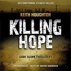 Killing Hope: Gabe Quinn Thriller, Book 1 (       UNABRIDGED) by Keith Houghton Narrated by David Doersch