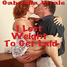 I Lost Weight to Get Laid Audiobook by Gabriella Vitale Narrated by Kelly Morgan