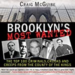 Brooklyn's Most Wanted: The Top 100 Criminals, Crooks and Creeps from the County of the Kings | Craig McGuire