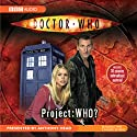 Doctor Who: Project: WHO? Radio/TV Program by  BBC Audio Narrated by  uncredited