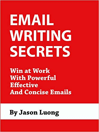 Email Writing Secrets - Win at Work with Powerful, Effective, and Concise Emails