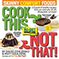 Cook This Not That Skinny Comfort Foods 125 Quick Healthy Meals That Can Save You 10 20 30 Pounds--or More by Rodale Books