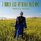 I Would Like My Heart Back Now Hörbuch von Monica Marks Gesprochen von: Michael Stuhre