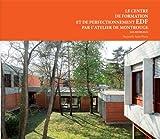 Le centre de formation et de perfectionnement EDF par l'atelier de Montrouge : Les Mureaux...