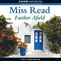 Farther Afield (       UNABRIDGED) by Miss Read Narrated by Sian Phillips