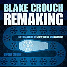 Remaking (       UNABRIDGED) by Blake Crouch Narrated by Eric G. Dove