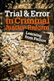 Trial & Error in Criminal Justice Reform: Learning from Failure