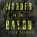 Murder in the Bayou: Who Killed the Women Known as the Jeff Davis 8? Audiobook by Ethan Brown Narrated by Traber Burns