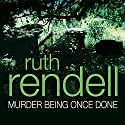 Murder Being Once Done: A Chief Inspector Wexford Mystery, Book 7 Audiobook by Ruth Rendell Narrated by Robin Bailey