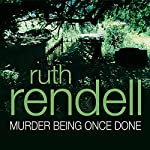 Murder Being Once Done: A Chief Inspector Wexford Mystery, Book 7 (       UNABRIDGED) by Ruth Rendell Narrated by Robin Bailey