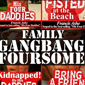His Four Daddies: All The Daddies 4-Pack: 4-Pack Family Gangbang | [Francis Ashe]