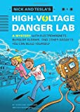 Nick and Teslas High-Voltage Danger Lab: A Mystery with Electromagnets, Burglar Alarms, and Other Gadgets You Can Build Yourself