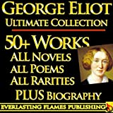 img - for GEORGE ELIOT COMPLETE WORKS ULTIMATE COLLECTION - All Books, Novels, Classics, Essays, Poetry including Middlemarch, Adam Bede, Daniel Deronda, Romola, Silas Marner, Mill on the Floss PLUS BIOGRAPHY book / textbook / text book