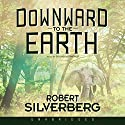 Downward to the Earth Audiobook by Robert Silverberg Narrated by Bronson Pinchot