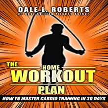 The Home Workout Plan: How to Master Cardio in 30 Days Audiobook by Dale L. Roberts Narrated by Marcus Schweiz