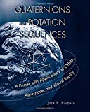 Quaternions and Rotation Sequences - A Primer with Applications to Orbits, Aerospace and Virtual Reality
