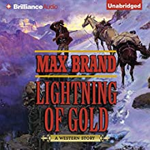 Lightning of Gold: A Western Story (       UNABRIDGED) by Max Brand Narrated by Nick Podehl