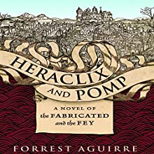 Heraclix and Pomp: A Novel of the Fabricated and the Fey (       UNABRIDGED) by Forrest Aguirre Narrated by Brandon Massey