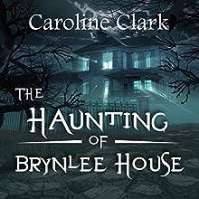 The Haunting of Brynlee House | Livre audio Auteur(s) : Caroline Clark Narrateur(s) : Sangita Chauhan