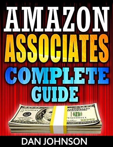 Amazon Associates: Complete Guide: Make Money Online with Amazon Associates: The Amazon Associates Bible: A Step-By-Step Guide on Amazon Associates Affiliate ... Program, Amazon Affiliate Income Book 1) PDF