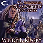 The Glasswrights' Progress: Glasswrights, Book 2 (       UNABRIDGED) by Mindy L. Klasky Narrated by Julia Farhat