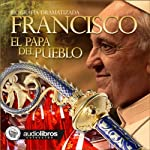 Francisco: El papa del Pueblo [Francisco: Pope of the People] | Mariano Schlatter