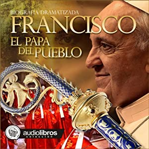 Francisco: El papa del Pueblo [Francisco: Pope of the People] | [Mariano Schlatter]
