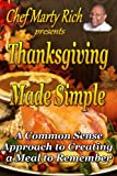 Thanksgiving Made Simple: A Common Sense Approach to Creating a Meal to Remember