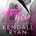 The Impact of You Hörbuch von Kendall Ryan Gesprochen von: Elizabeth Meadows