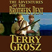 The Adventures of the Brothers Dent: The Mountain Men, Book 3 | [Terry Grosz]