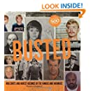 Busted: Mugshots and Arrest Records of the Famous and Infamous