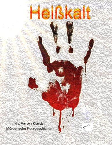 Heißkalt: Mörderische Kurzgeschichten