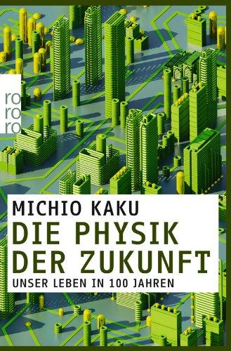 Buchseite und Rezensionen zu 'Die Physik der Zukunft: Unser Leben in 100 Jahren' von Michio Kaku
