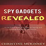 Spy Gadgets Revealed: All the Latest Tools & Gadgets for Spying and Finding Stuff Out About Anyone | Christine McKinney