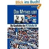 Der Mythos lebt: Die Geschichte des FC Schalke 04