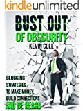 Bust Out of Obscurity: Blogging Strategies to Make Money, Build Connections and Be Heard