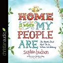 Home Is Where My People Are: The Roads That Lead Us to Where We Belong Audiobook by Sophie Hudson Narrated by Sophie Hudson