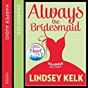 Always the Bridesmaid (       UNABRIDGED) by Lindsey Kelk Narrated by Lotti Maddox