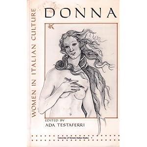 Donna Women in Italian Culture (University of Toronto Italian Studies 7) Ada Testaferri and INTERNATIONAL SYMPOSIUM ON WOMEN IN ITAL