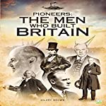 Pioneers: The Men Who Built Britain | Hilary Brown, Go Entertain