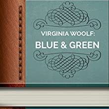 Blue and Green (       UNABRIDGED) by Virginia Woolf Narrated by Anastasia Bertollo