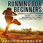Running for Beginners: How to Start Running to Lose Weight and Get Fit Hörbuch von Julia Chandler Gesprochen von: Chris Brinkley
