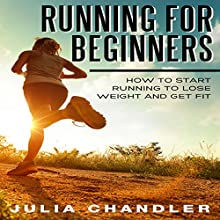 Running for Beginners: How to Start Running to Lose Weight and Get Fit Audiobook by Julia Chandler Narrated by Chris Brinkley