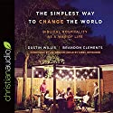The Simplest Way to Change the World: Biblical Hospitality as a Way of Life Audiobook by Dustin Willis, Brandon Clements Narrated by Kirby Heyborne