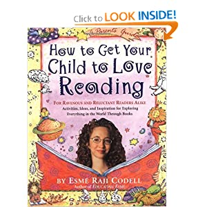 How to Get Your Child to Love Reading: For Ravenous and Reluctant Readers Alike