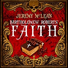 Bartholomew Roberts' Faith: The Pirate Priest, Book 1 Audiobook by Jeremy McLean Narrated by Jeremy McLean