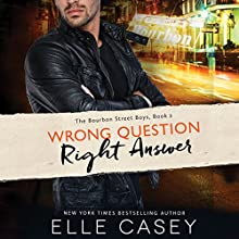 Wrong Question, Right Answer: The Bourbon Street Boys, Book 3 Audiobook by Elle Casey Narrated by Sophie Amoss
